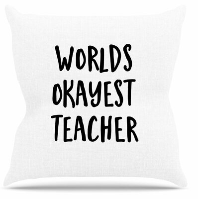 Worlds Okayest Teacher Throw Pillow Size: 18 H x 18 W x 6 D