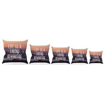 Life Is a Daring Adventure Throw Pillow Size: 20 H x 20 W x 4 D