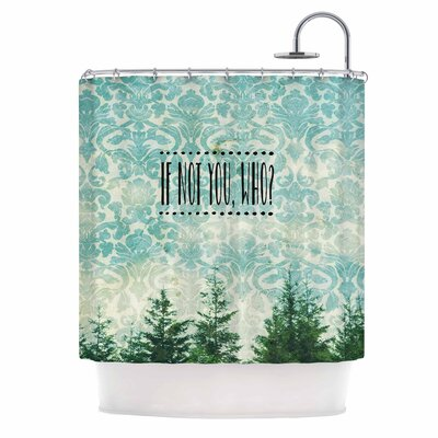 If Not You, Who? by Robin Dickinson Typography Shower Curtain