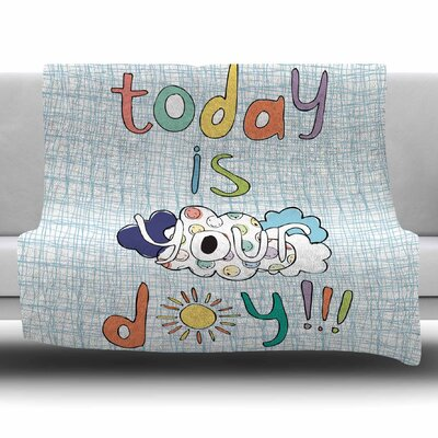 Today Is Your Day by MaJoBV Fleece Blanket Size: 80 L x 60 W