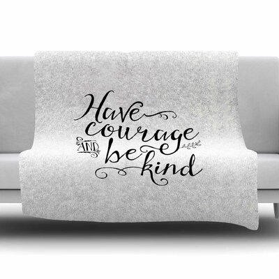 Have Courage And Be Kind by Noonday Design Fleece Blanket Size: 80 L x 60 W