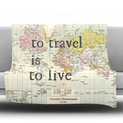To Travel Is To Live by Catherine Holcombe Fleece Throw Blanket Size: 40 H x 30 W