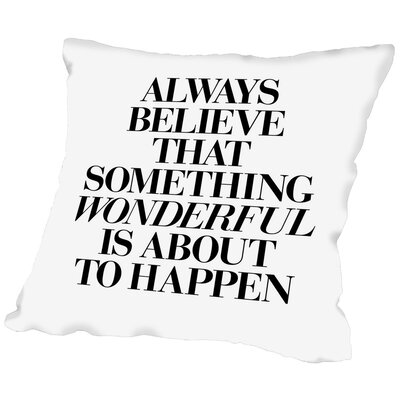 Always Believe That Something Wonderful Is About To Happen Throw Pillow Size: 16 H x 16 W x 3 D