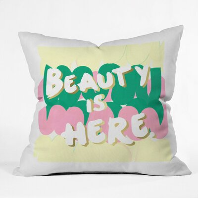 Beauty Is Here Polyester Throw Pillow Size: 16 H x 16 W x 4 D