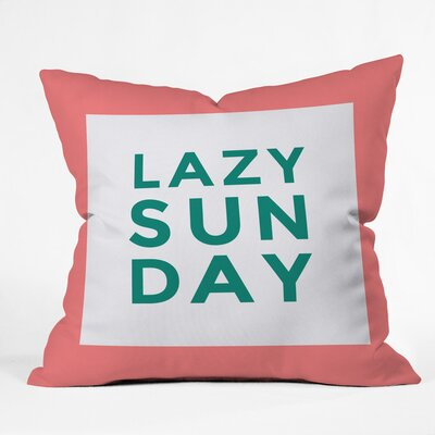 Lazy Sunday Polyester Throw Pillow Size: 16 H x 16 W x 4 D