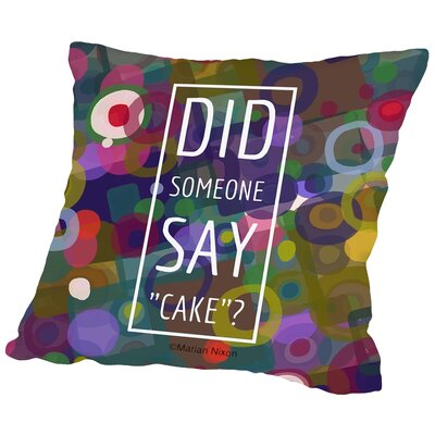 Did Someone Say Cake Throw Pillow Size: 14 H x 14 W x 2 D