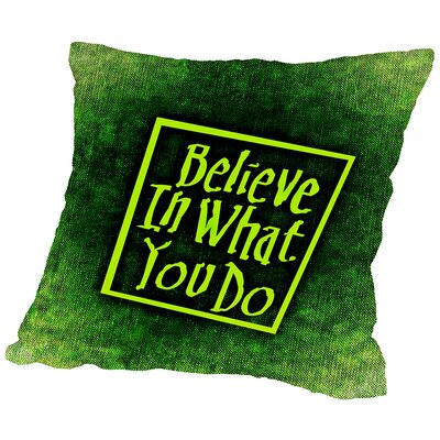 Believe In What You Do Throw Pillow Size: 20 H x 20 W x 2 D