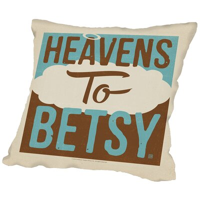Heavens to Betsy Throw Pillow Size: 18 H x 18 W x 2 D