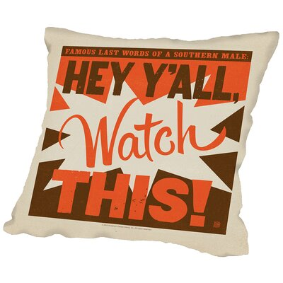 Hey Yall Watch This Throw Pillow Size: 20 H x 20 W x 2 D
