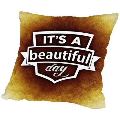 Its A Beautiful Day Throw Pillow Size: 16 H x 16 W x 2 D