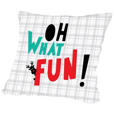 Oh What Fun Christmas Print Throw Pillow Size: 18 H x 18 W x 2 D