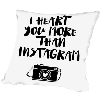 I Heart You More Than Instagram Throw Pillow Size: 18 H x 18 W x 2 D