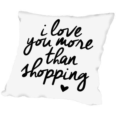 I Love You More Than Shopping Throw Pillow Size: 16 H x 16 W x 2 D