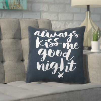 Always Kiss Me Goodnight Throw Pillow Size: 14 H x 14 W x 2 D