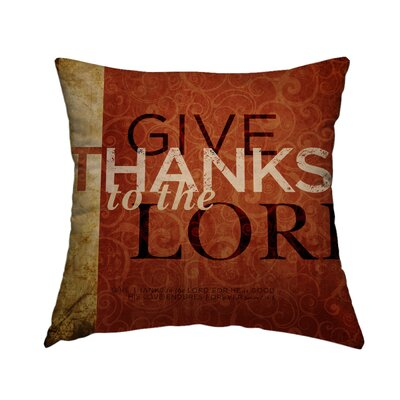 Give Thanks to the Lord Throw Pillow Size: 16 H x 16 W x 1.5 D