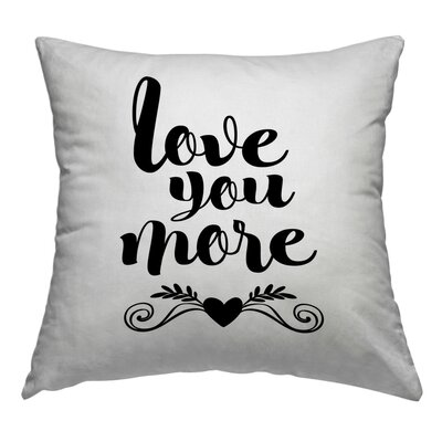 Love You More Throw Pillow Size: 16 H x 16 W x 2 D
