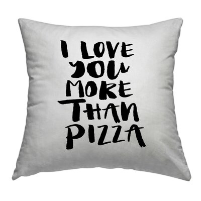 I Love You More Than Pizza Throw Pillow Size: 16 H x 16 W x 2 D