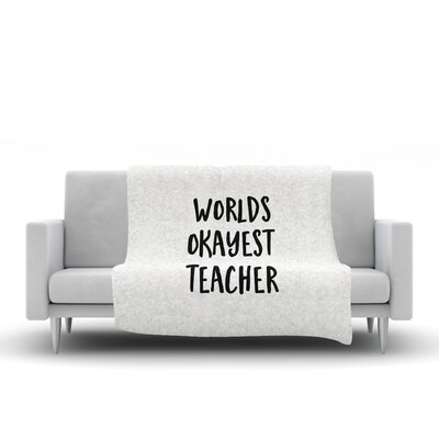 Worlds Okayest Teacher Fleece Throw Blanket Size: 80 L x 60 W