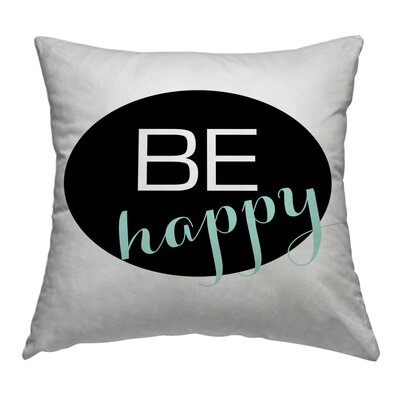 Behappy Throw Pillow Size: 18 H x 18 W x 1.5 D