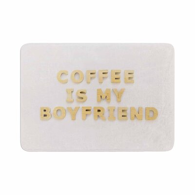 Kristi Jackson Coffee Is My Boyfriend Typography Memory Foam Bath Rug Size: 0.5 H x 17 W x 24 D