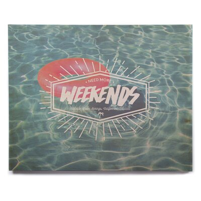 'More Weekends' Graphic Art Print on Wood ETHM7452 39105270