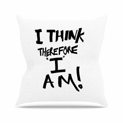 Bruce Stanfield I Think, Therefore I Am Typography Outdoor Throw Pillow Color: White, Size: 16 H x 16 W x 5 D