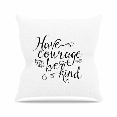 Noonday Designs Have Courage and Be Kind Outdoor Throw Pillow Size: 18