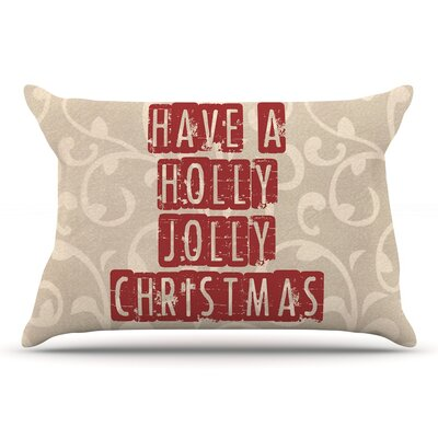 Sylvia Cook Have A Holly Jolly Christmas Holiday Pillow Case