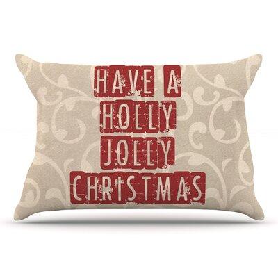 Sylvia Cook Have A Holly Jolly Christmas Holiday Pillow Case