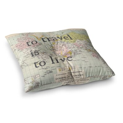 To Travel is to Live by Catherine Holcombe Floor Pillow Size: 26 x 26