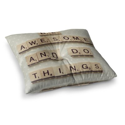 Be Awesome and Do Things Wooden Letters by Cristina Mitchell Floor Pillow Size: 26 x 26