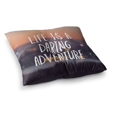 Life is a Daring Adventure Typography by Jillian Audrey Floor Pillow Size: 26 x 26