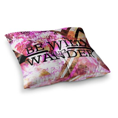 Be Wild and Wander by Ebi Emporium Floor Pillow Size: 26 x 26