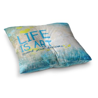 Life is Art Floor Pillow Size: 26 x 26
