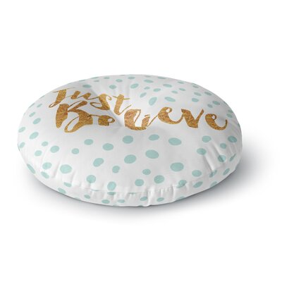 Nick Atkinson Just Believe Round Floor Pillow Size: 26 x 26