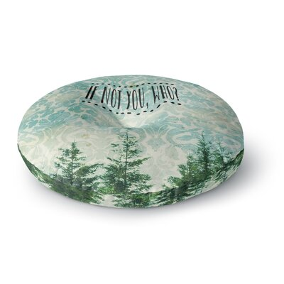 Robin Dickinson If Not You, Who? Typography Round Floor Pillow Size: 26 x 26