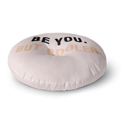 Vasare Nar Be You But Cooler Digital Round Floor Pillow Size: 26 x 26