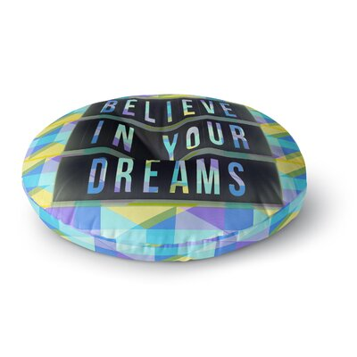 Alyzen Moonshadow Believe in Your Dreams 1 Typography Round Floor Pillow Size: 23 x 23