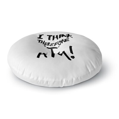 Bruce Stanfield I Think; Therefore I Am Typography Round Floor Pillow Size: 23 x 23, Color: White