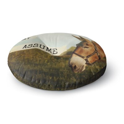Catherine McDonald Dont Assume Round Floor Pillow Size: 23 x 23