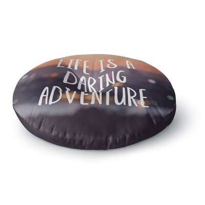 Jillian Audrey Life Is A Daring Adventure Typography Round Floor Pillow Size: 23 x 23