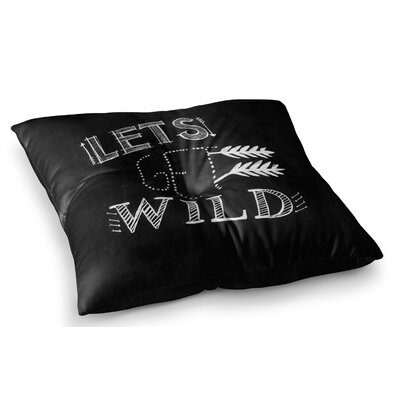 Lets Get Wild Illustration Typography by Chelsea Victoria Floor Pillow Size: 23 x 23