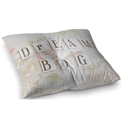 Dream Big Quote Floral by Debbra Obertanec Floor Pillow Size: 23 x 23