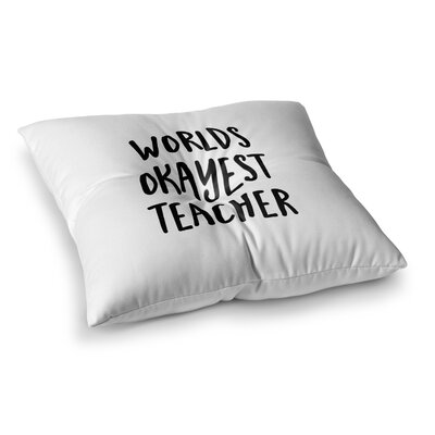 Kristi Jackson Worlds Okayest Teacher Typography Square Floor Pillow Size: 26 x 26