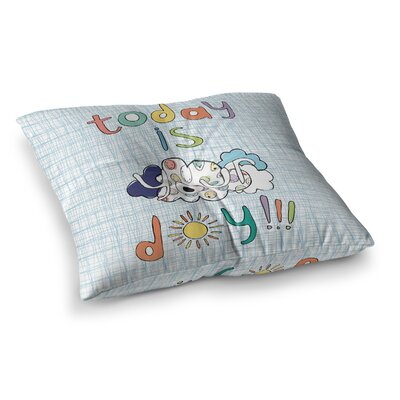 MaJoBV Today Is Your Day Cloud Square Floor Pillow Size: 26 x 26