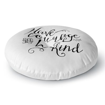 Noonday Designs Have Courage and Be Kind Round Floor Pillow Size: 26 x 26