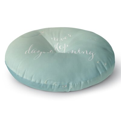 Susannah Tucker Never Stop Daydreaming Round Floor Pillow Size: 23 x 23