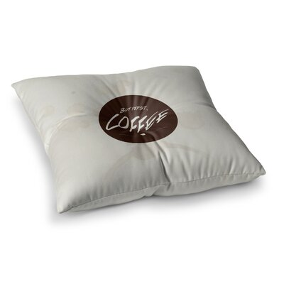 Juan Paolo But First Coffee Square Floor Pillow Size: 26 x 26