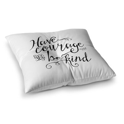 Noonday Designs Have Courage and Be Kind Square Floor Pillow Size: 26 x 26