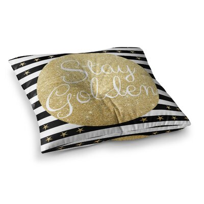 Richard Casillas Stay Golden Square Floor Pillow Size: 23 x 23